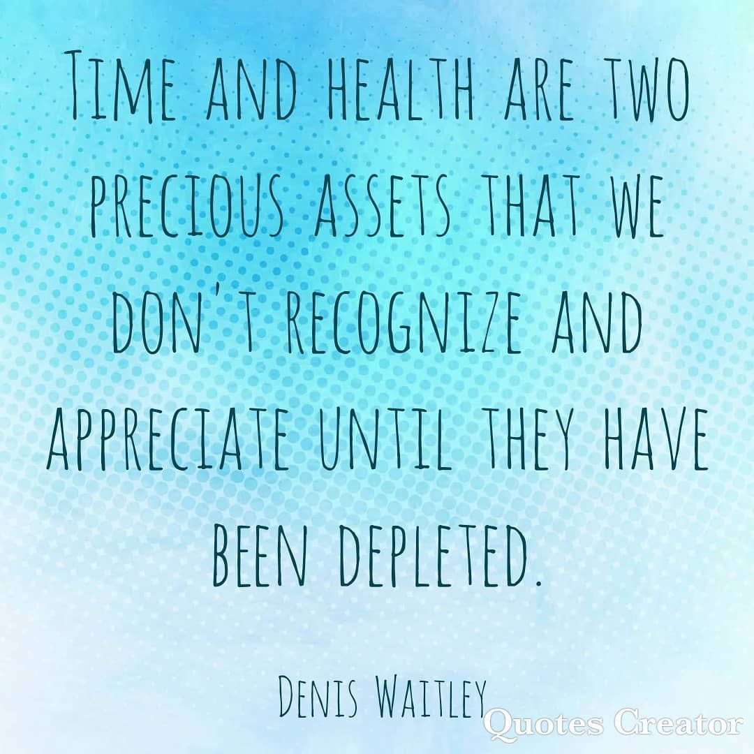 Two things that are very important that shouldn't be wasted: your time and your your health. I don't...