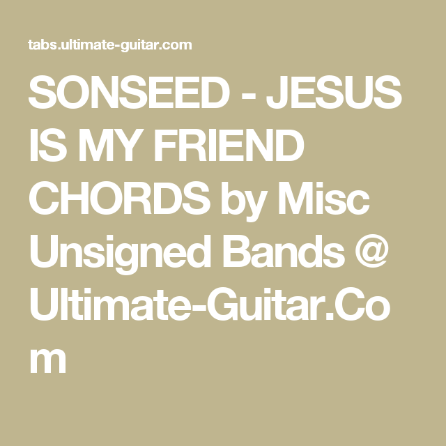 SONSEED - JESUS IS MY FRIEND CHORDS by Misc Unsigned Bands ...