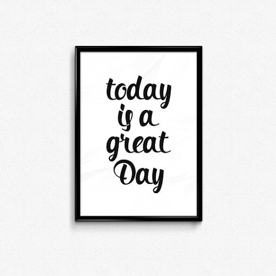 Today is a great day poster printable art print 8x10 black and white art instant download digital file motivational typographical art
