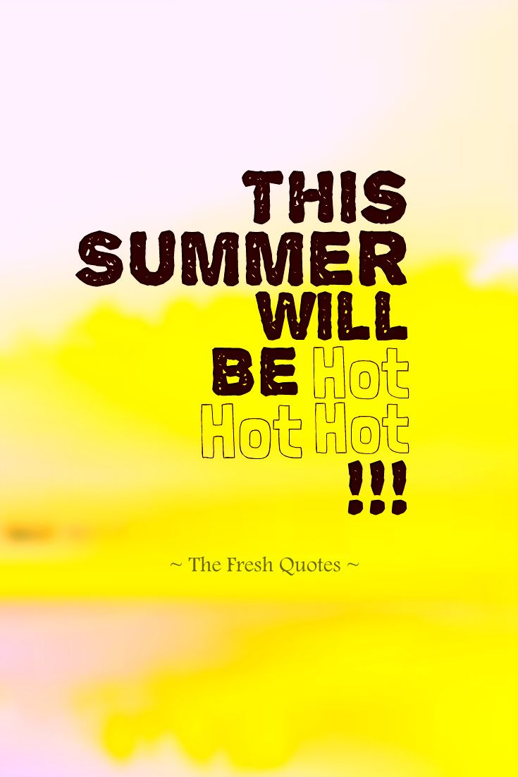 Itu0027s Hot U2013 Summer Quotes And Slogans   Quotes U0026 Wishes