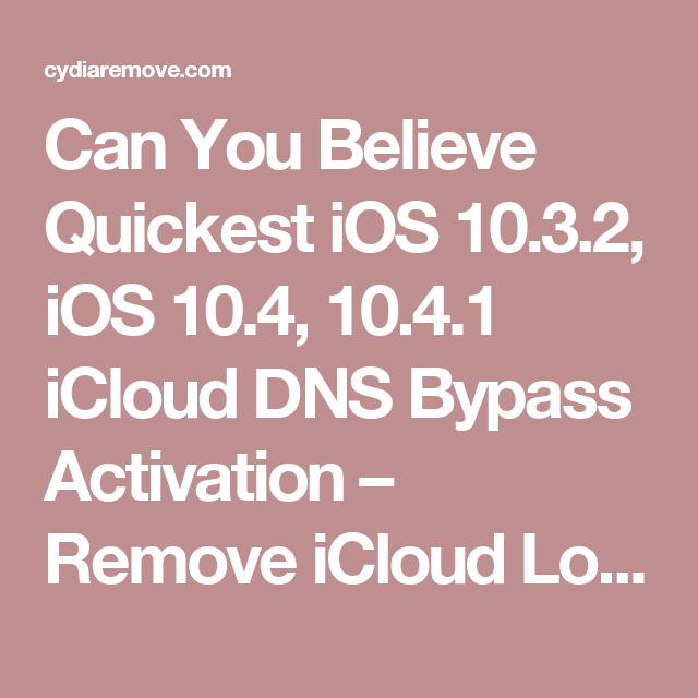 Can You Believe Quickest iOS 10 3 2, iOS 10 4, 10 4 1 iCloud DNS