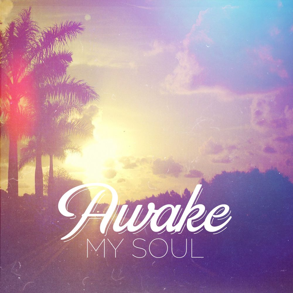 Psalm 57 Awake my soul and sing! Awake my soul, Soul