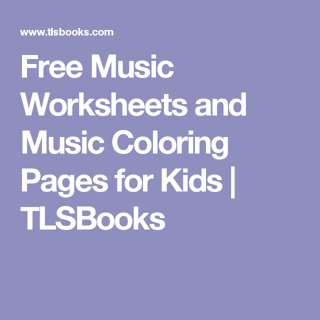 Free Music Worksheets And Music Coloring Pages For Kids Kindergarten Addition Worksheets Free Kindergarten Worksheets Kindergarten Reading Worksheets
