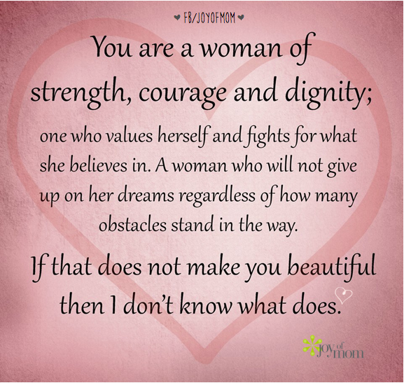 You are a woman of strength, courage and dignity