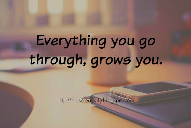 """Everything you go through, grows you."" quote Writing My Story: Weekly Inspiration"