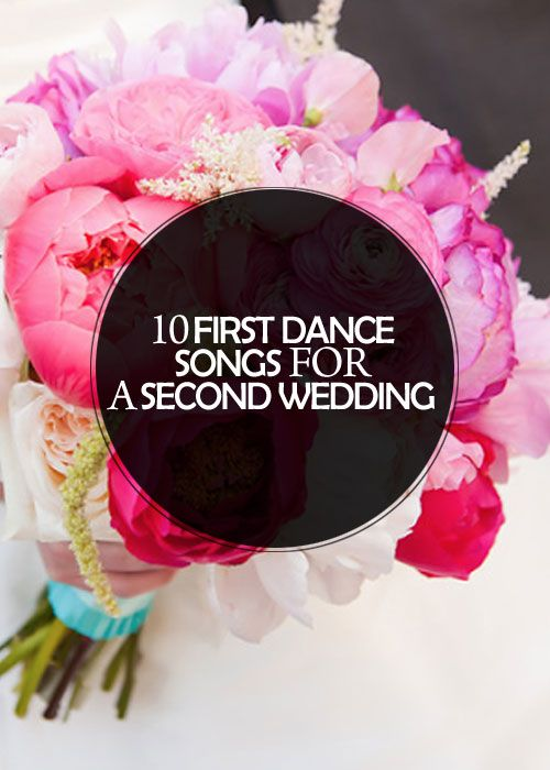 10 First Dance Songs For A Second Wedding Wedding Ideas
