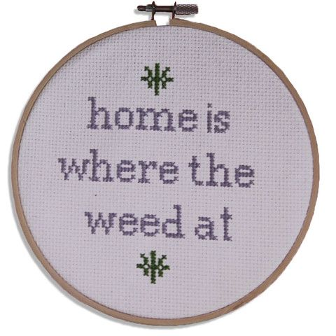 Home is Where the Weed At Cross Stitch | Cross Stiches | Cross