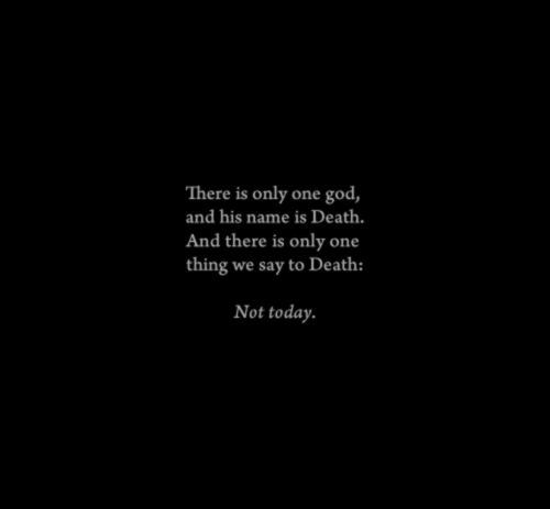 Not Today, My favorite Game of Thrones quote  | Everything