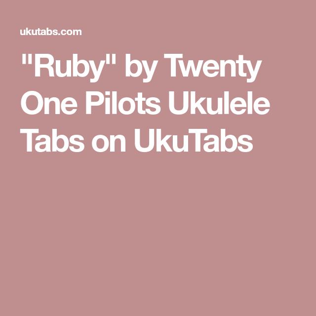 Ruby By Twenty One Pilots Ukulele Tabs On Ukutabs Random