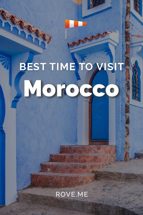 Best Time To Visit Morocco 2018 Weather 19 Things Do