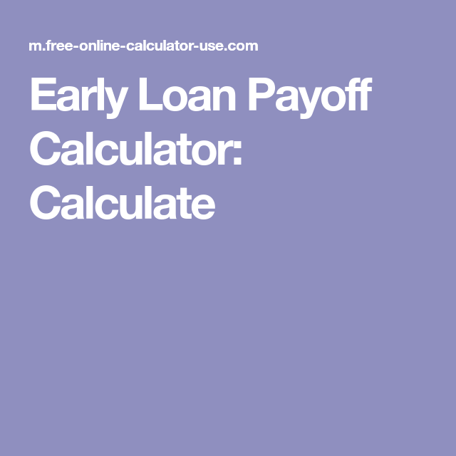 Car Loan Calculator With Extra Payments >> Early Loan Payoff Calculator To Calculate Extra Payment