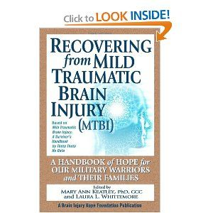 Recovering From Mild Traumatic Brain Injury Mtbi A Handbook Of Hope For Our Military Warriors And Their Families Brain Injury Traumatic Brain Injury Injury