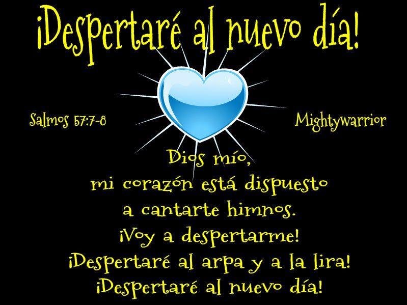 """JESUS PODEROSO GUERRERO: Salmos 57:7-8~~~"""" Despertaré al nuevo día """""""