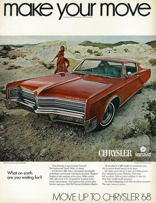 1968 Car Ad Chrysler 300 2 Door Hardtop Make Your Move With Young Woman Car Ads Chrysler 300 Classic Cars