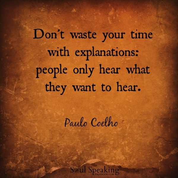 Don T Waste Your Time With Explanations People Only Hear What They Want To Hear Paulo Coelho Inspirerende Uitspraken Spreuken Gezegden