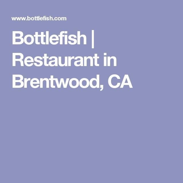 Bottlefish Restaurant In Brentwood Ca Restaurants Bars