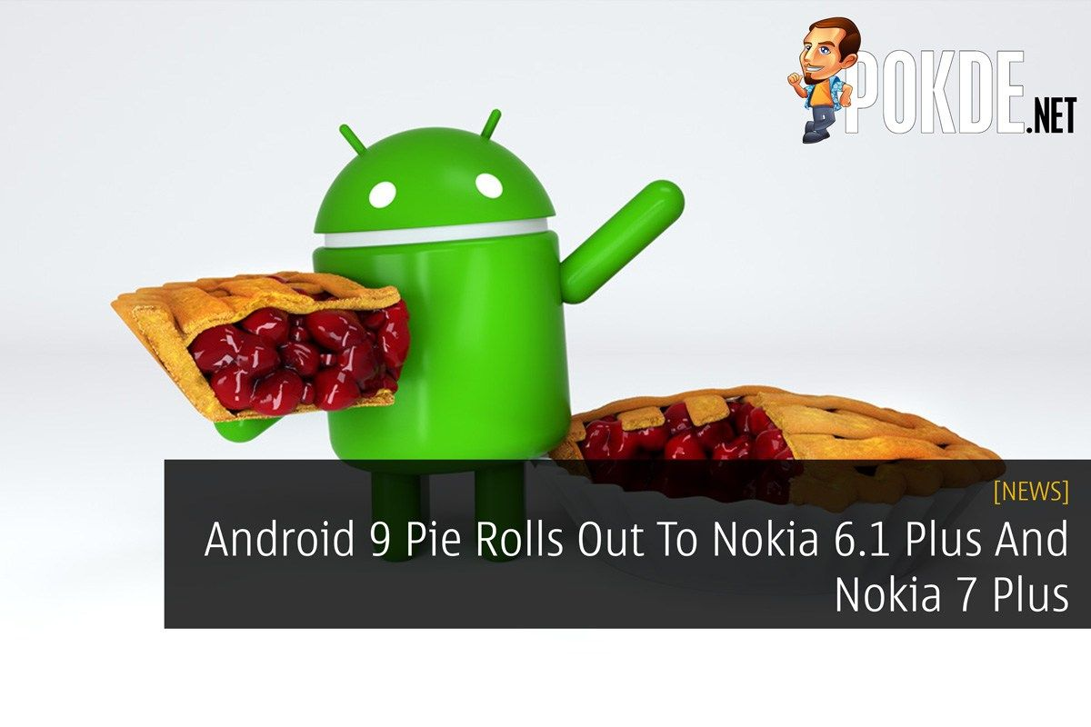 Android 9 Pie Rolls Out To Nokia 6 1 Plus And Nokia 7 Plus