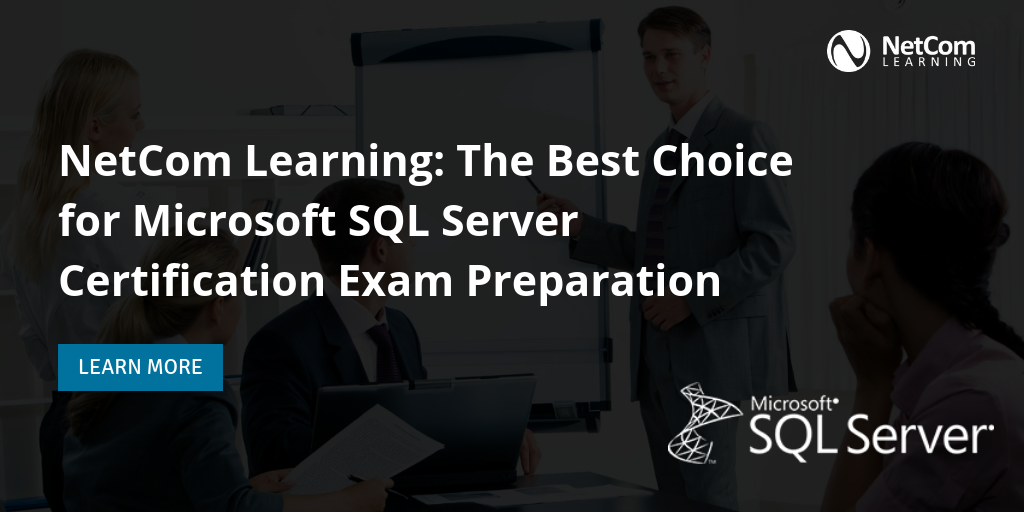 Learn What Makes Netcom Learning The Best Choice For Microsoft Sql