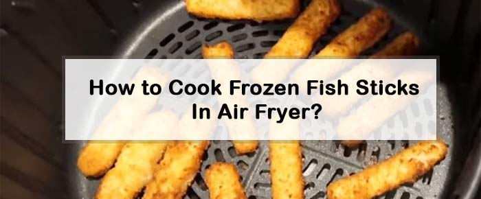How To Cook Frozen Fish Sticks In Air Fryer? in 2020