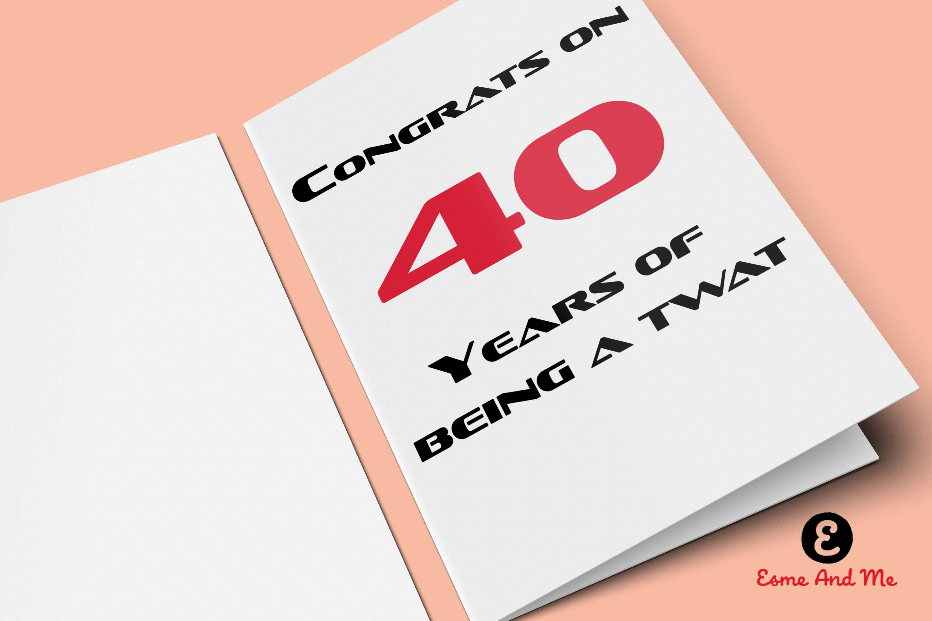 Congrats On 40 Years Of Being A Twat Funny Birthday Card Rude Cheeky Greetings By EsmeandMeUK Etsy