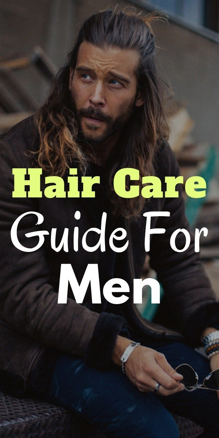 Complete Hair Care Guide For Men Growing long hair men