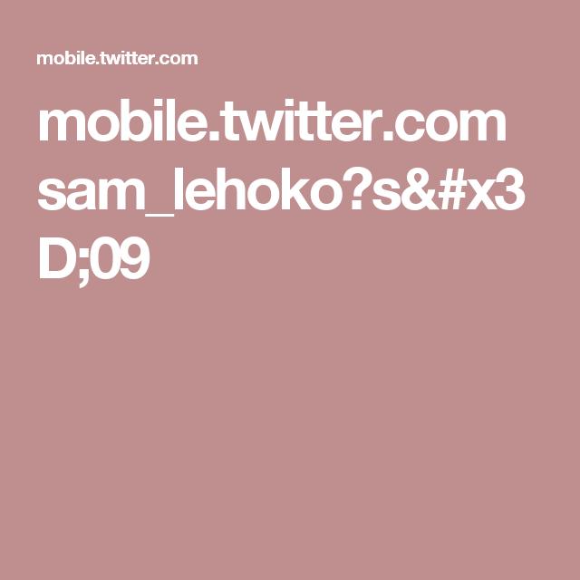 mobile.twitter.com sam_lehoko?s=09