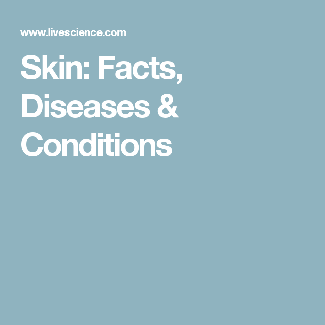 skin facts, diseases \u0026 conditions conditioningskin facts, diseases \u0026 conditions