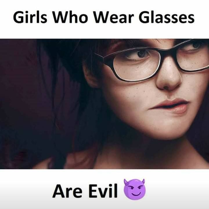 Girls Who Wear Glasses Are Evil Do You Agree Superb Collection Of Eyewear And Sunglasses Glasses Funny Glasses Girls With Glasses