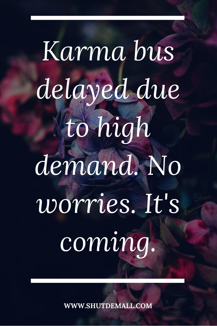 Shut Dem All Karma Quotes And Sayings With Pictures Karma Quotes Inspirational Quotes Motivation Life Quotes