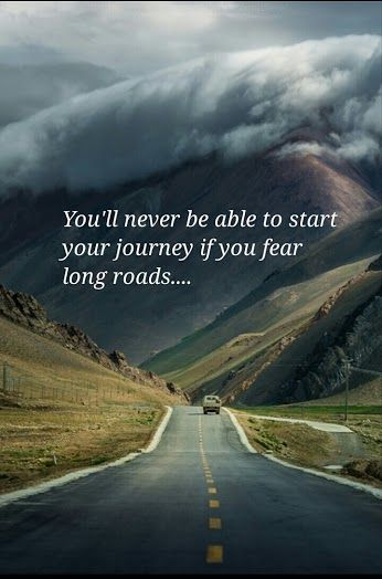 You Will Never Be Able To Start Your Journey If You Fear Long Roads