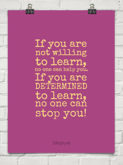 If you are not willing to learn. no one can help you. if you are determined to learn. no one can stop you | Learning. Wise words. Words
