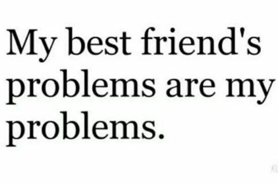 My Best Friends Problems Are My Problems Friends Quotes Best Friend Quotes Friendship Quotes