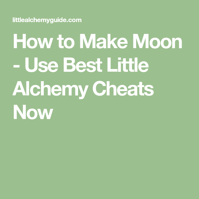 How To Make Moon Use Best Little Alchemy Cheats Now Little Alchemy Cheats Little Alchemy Moon