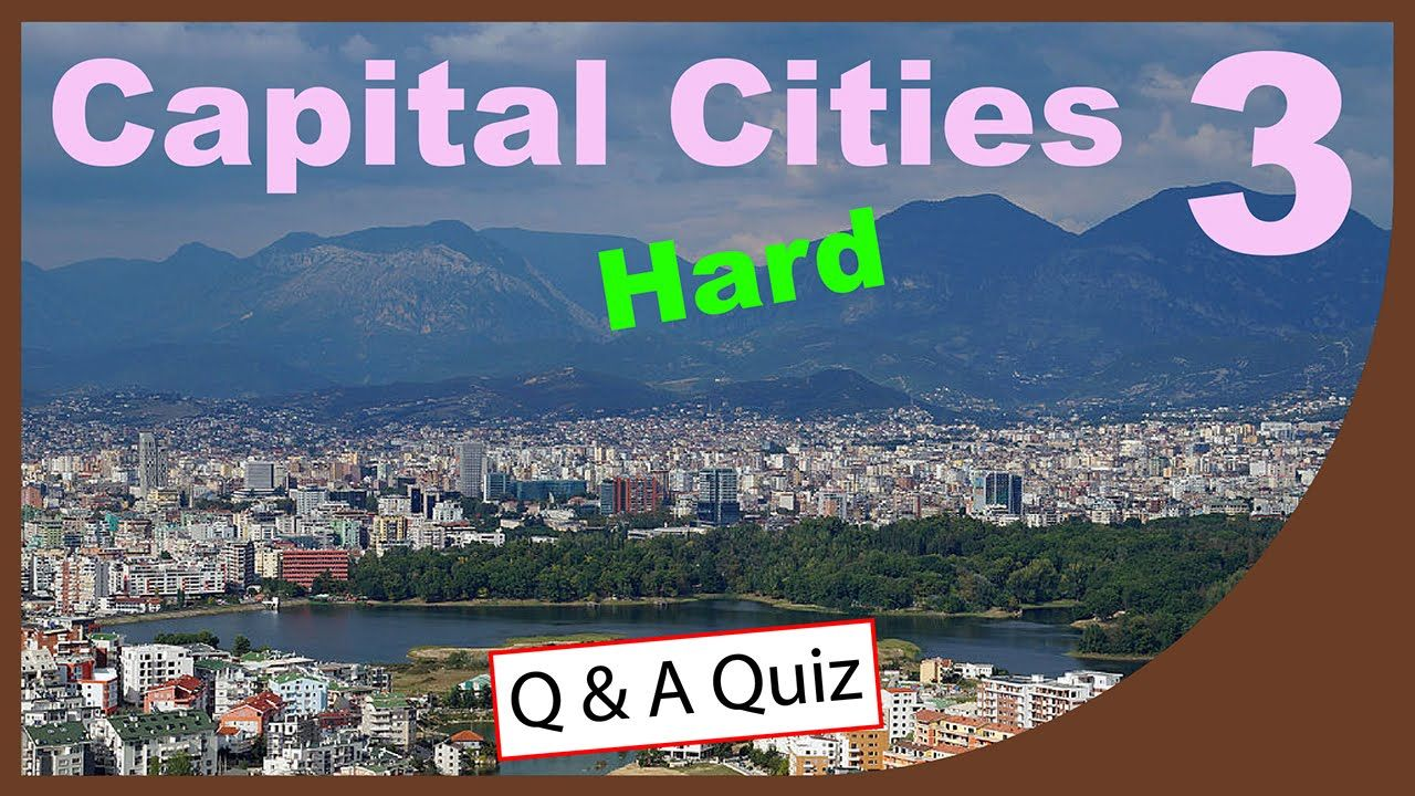 Can You Name The Countries Capital City Hard Quiz QUICK QUIZ - Country name and capital city