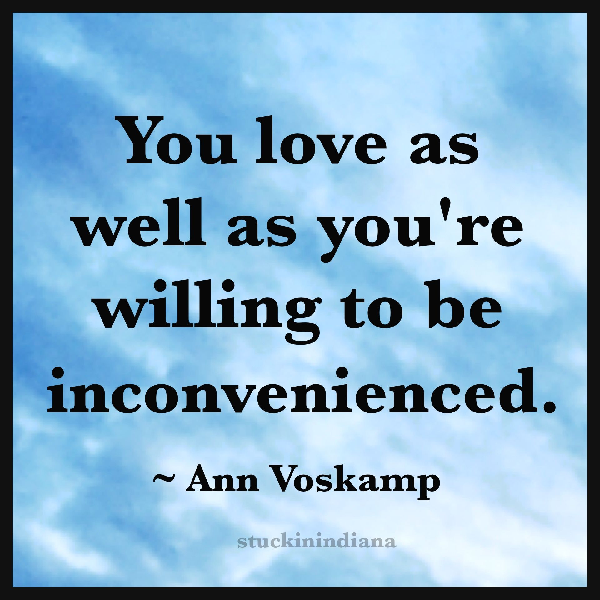 "Jesus Quotes On Love You Love As Well As You're Willing To Be Inconvenienced.""  Ann"