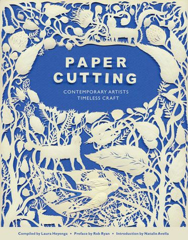 """ Paper Cutting "" Compiled by Laura Heyenga Preface by Rob Ryan"