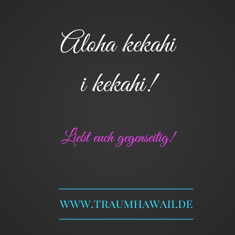 Aloha kekahi i kekahi! • Liebt euch gegenseitig ...