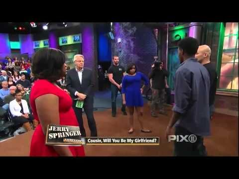 Jerry Springer Show April 10 ,2015 ( 04/10/2015) Cousin, Will You Be My ...
