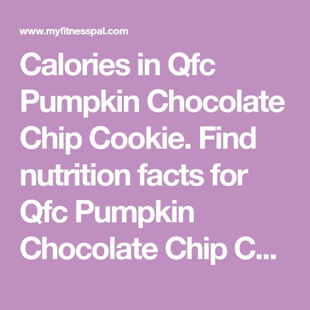 Calories In Qfc Pumpkin Chocolate Chip Cookie. Find