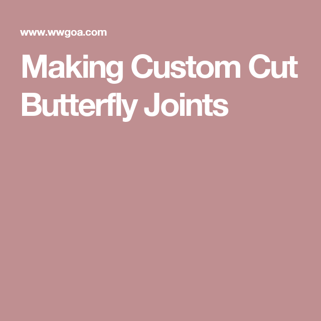 Making Custom Cut Butterfly Joints