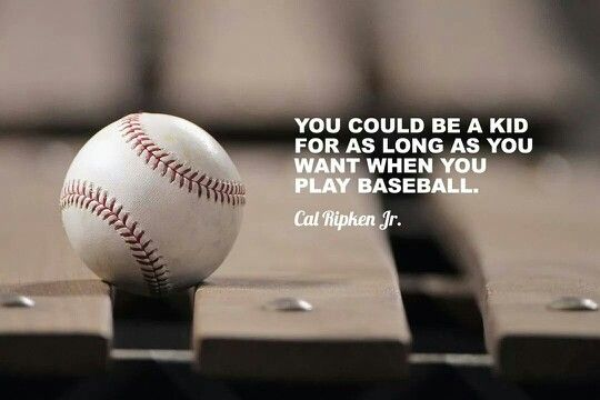 You Could Be A Kid For As Long As You Want When You Play Baseball Cal Ripken Jr Baseball Quotes Play Baseball Baseball
