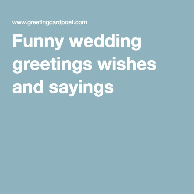 Funny Wedding Wishes Marriage Messages Sayings Greetings In 2020 Wedding Wishes Quotes Wedding Wishes Messages Wedding Greetings