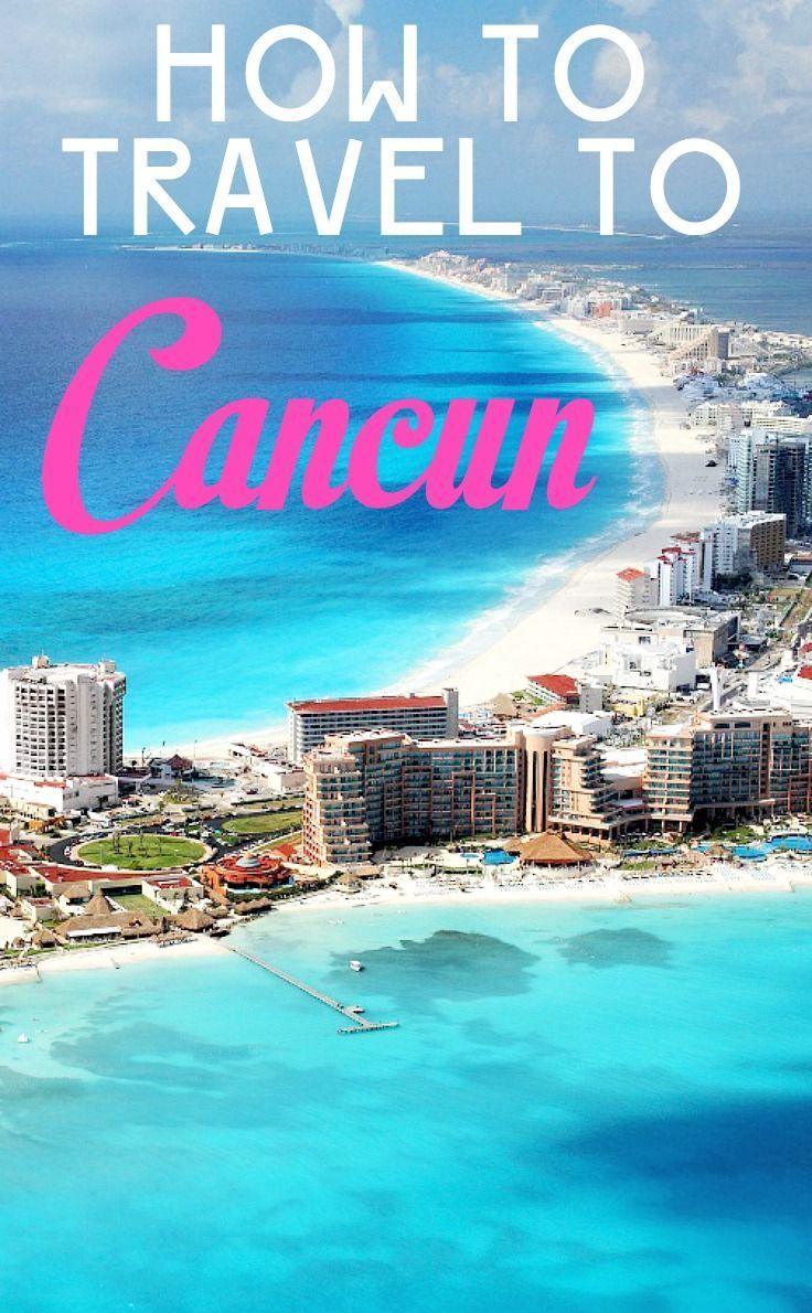 Cancun Trip How To Travel To Cancun Mexico Pinterest Travel Cancun And