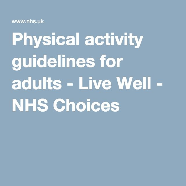 Physical Activity Guidelines For Adults Live Well Nhs Choices With Images Physical Activity Guidelines Physical Activities Living Well