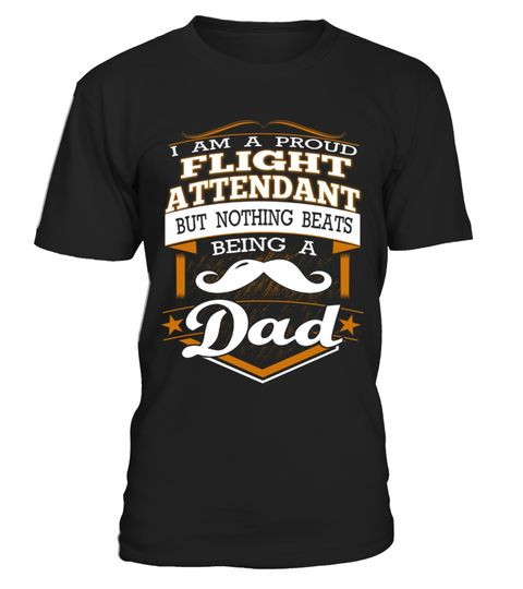 # FLIGHT ATTENDANT Dad Nothing beats being a DAD .  FLIGHT ATTENDANT Dad Nothing beats being a DAD - T Shirt Design for Father's Day GiftsPREMIUM T-SHIRT WITH EXCLUSIVE DESIGN – NOT SELL IN STORE AND OTHER WEBSITEGauranteed safe and secure checkout via:PAYPAL | VISA | MASTERCARDGauranteed safe and secure checkout via: PAYPAL | VISA | MASTERCARD