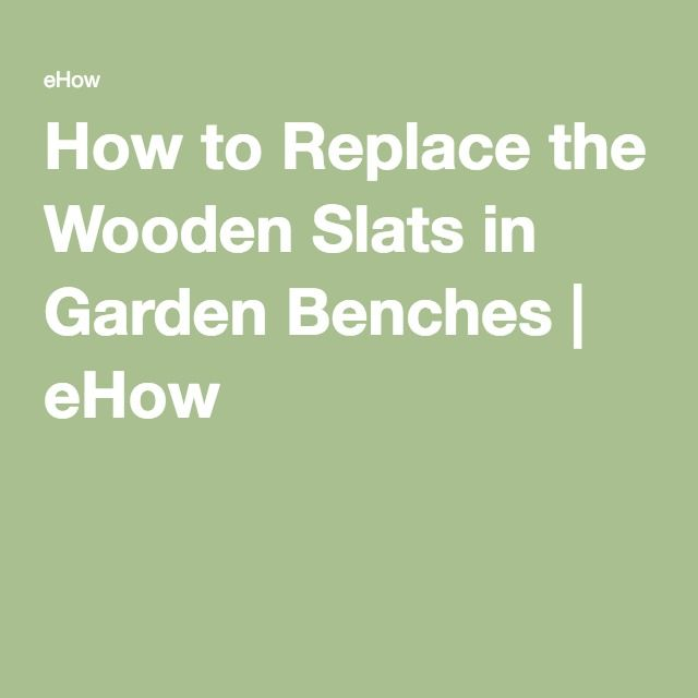 How to Replace the Wooden Slats in Garden Benches | eHow