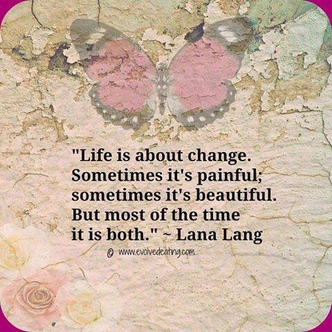 Life is about change....