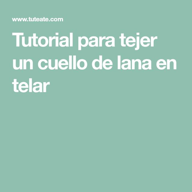 Tutorial para tejer un cuello de lana en telar | Telar | Pinterest ...