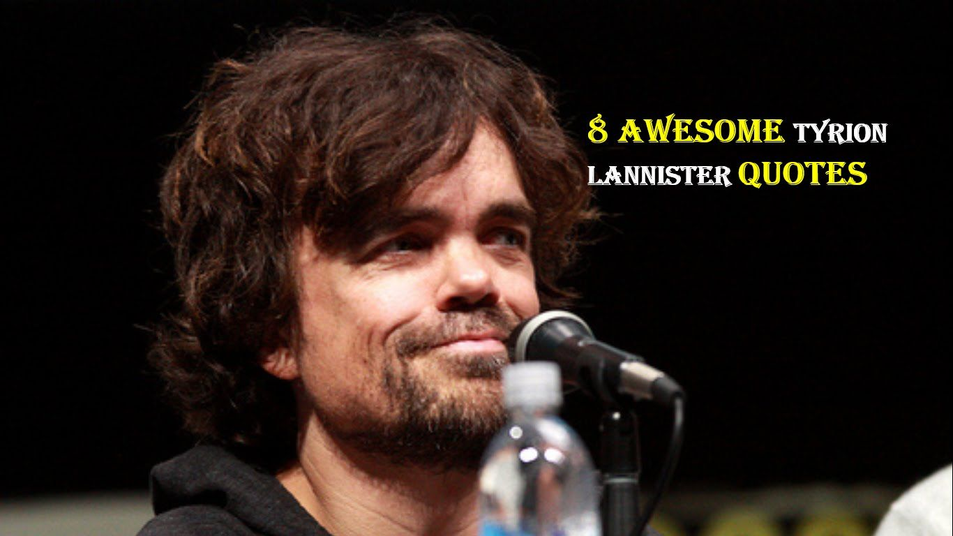 Tyrion Lannister Quotes Custom 8 Awesome Tyrion Lannister Quotes  Tyrion Lannister Quotes