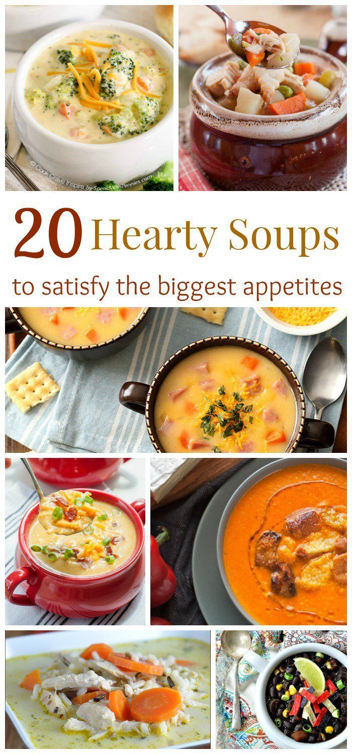 20 Hearty Soups to Satisfy the Biggest Appetites - from chicken and beef to seafood and veggies, these soup recipes will fill your belly and warm your soul.